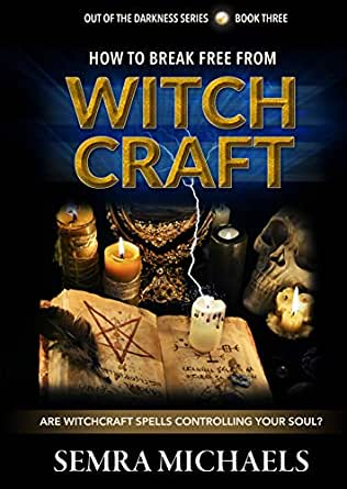 How To Break Free From Witchcraft Are Witchcraft Spells Controlling Your Soul Out Of The Darkness Book 3 Ebook Michaels Semra Amazon In Kindle Store
