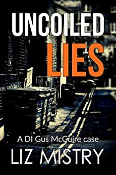 Uncoiled Lies (a DI Gus McGuire case Book 2) by [Mistry, Liz]