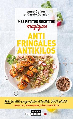 Mes petites recettes magiques antifringales et antikilos : 100 recettes coupe-faim et faciles, 100 % plaisir Lentilles, son d'avoine, pâtes complètes