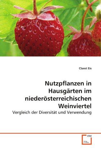 Nutzpflanzen in Hausgärten im niederösterreichischen Weinviertel: Vergleich der Diversität und Verwendung