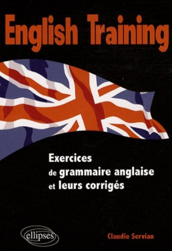 English Training Exercices Grammaire avec Corriges par Claudie Servian