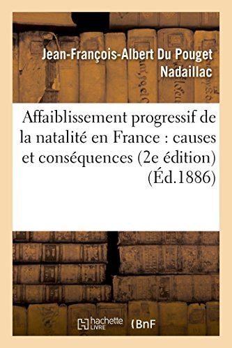 Affaiblissement progressif de la natalité en France: ses causes et ses conséquences 2e édition (Sciences) par NADAILLAC-J-F-A