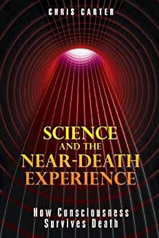 Science and the Near-Death Experience: How Consciousness Survives Death von [Carter, Chris]