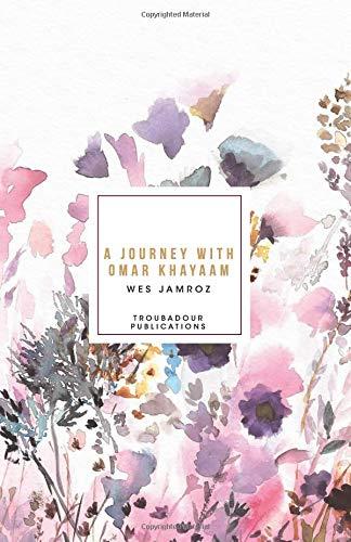 A Journey with Omar Khayaam por Wes Jamroz