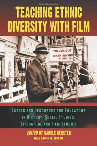 Teaching Ethnic Diversity with Film: Essays and Resources for Educators in History, Social Studies, Literature and Film Studies