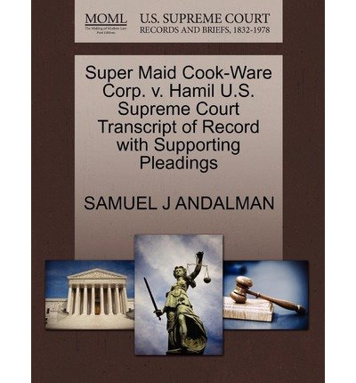 [ Super Maid Cook-Ware Corp. V. Hamil U.S. Supreme Court Transcript of Record with Supporting Pleadings Andalman, Samuel J. ( Author ) ] { Paperback } 2011