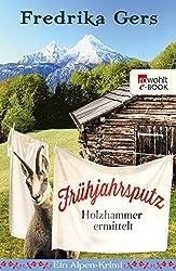 Frühjahrsputz: Ein Alpen-Krimi (Holzhammer ermittelt 4)