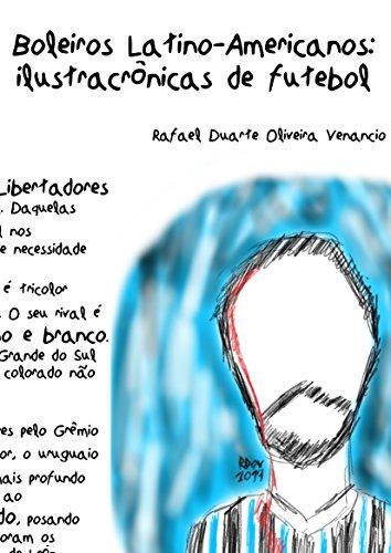 Boleiros Latino-americanos: Ilustracrônicas de futebol (Portuguese Edition) por Rafael Duarte Oliveira Venancio