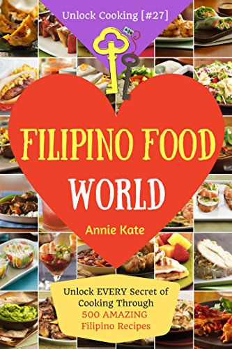 Welcome to Filipino Food World: Unlock Every Secret of Cooking Through 500 Amazing Filipino Recipes (Filipino Cookbook, Filipino Recipe Book, Philippine ... Cooking, Cookbook [#27] (English Edition)