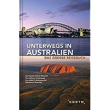 Unterwegs in Australien: Das große Reisebuch