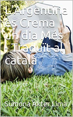 L'Argentina es Crema un dia Més - Traduït al català (Catalan Edition)