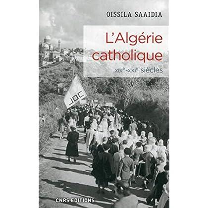 L'Algérie catholique XIXe - XXIe siècles (Histoire)