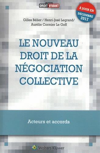 Le nouveau droit de la négociation collective: Acteurs et accords - A jour en décembre 2017