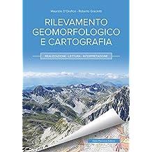Rilevamento geomorfologico e cartografia: Realizzazione - Lettura - Interpretazione