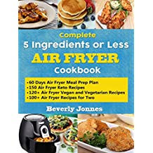 Complete 5 Ingredients or Less Air Fryer Cookbook: Learn 550 New, Quick and Easy Air Fryer Ketogenic, Vegan and Vegetarian, Recipes for Two and for Colleges ... 60 Days Meal Prep Plan (English Edition)