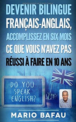 Devenir Bilingue français-anglais, accomplissez en six mois ce que vous n'avez pas réussi à faire en 10 ans