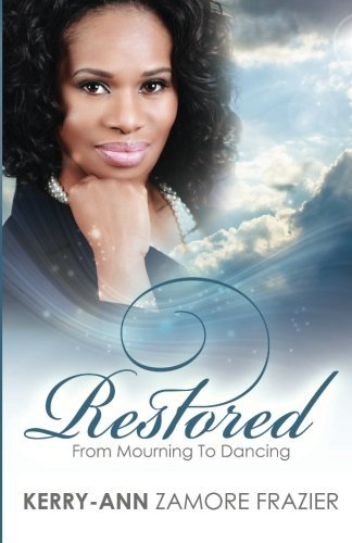 Restored: From Mourning to Dancing by Mrs Kerry Ann Frazier LMSW (2015-08-21)
