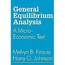 General Equilibrium Analysis: A Micro-Economic Text