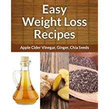 Easy Weight Loss Recipes 3-Pack: Recipes For Health, Wellness and Weight Loss (Ginger, Apple Cider Vinegar, Chia Seeds) (Easy Recipe) (English Edition)