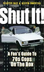 Shut it!: Fan's Guide to 70's Cops on the Box by Martin Day (1999-03-26)