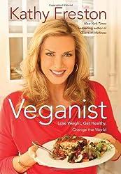 Veganist: Lose Weight, Get Healthy, Change the World by Kathy Freston (2011-02-01)