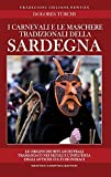I carnevali e le maschere tradizionali della Sardegna. Le origini dei riti ancestrali tramandati nei secoli e l'influenza degli antichi culti dionisiaci
