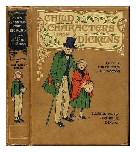 Child characters from Dickens / retold by L.L. Weedon with 6 plates and 70 half-tone illustrations by Arthur H. Dixon