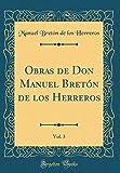 Obras de Don Manuel Bretón de los Herreros, Vol. 3 (Classic Reprint)