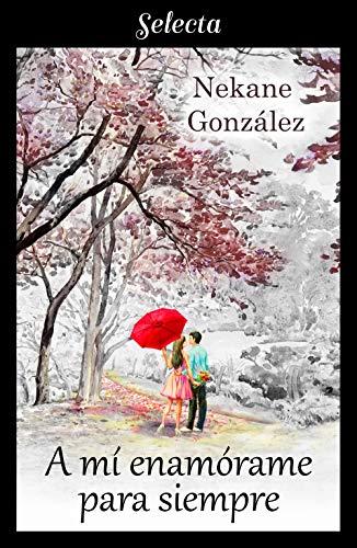 Leer Gratis A mí, enamórame para siempre (A mí… 3) de Nekane González