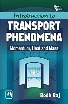 Introduction to Transport Phenomena: Momentum, Heat and Mass by [Raj, Bodh]