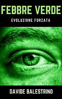 Febbre Verde: Evoluzione Forzata por Davide Balestrino Gratis