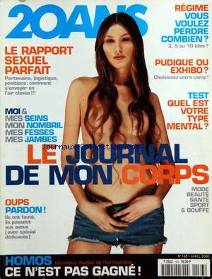 20 ANS [No 163] du 01/04/2000 - LE RAPPORT SEXUEL PARFAIT - PARTENAIRE, LOGISTIQUE, POSITIONS - COMMENT S'ENVOYER EN L'AIR CLASSE !!! - MOI & MES SEINS MON NOMBRIL MES FESSES MES JAMBES - LE JOURNAL DE MON CORPS - OUPS PARDON ! - ILS ONT FAUTE, ILS PASSENT AUX AVEUX - REGIME - VOUS VOULEZ PERDRE COMBIEN ? - 3,5 OU 10 KILOS ? - PUDIQUE OU EXHIBO ? - CHOISISSEZ VOTRE CAMP ! - TEST - QUEL EST VOTRE TYPE MENTAL ? - MODE BEAUTE, SANTE, SPORT & BOUFFE - HOMOS - NOUVEAUX VISAGES DE L'HOMOPHOBIE - CE N par Collectif