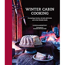 Winter Cabin Cooking: Dumplings, fondue, gluhwein and other fireside feasts
