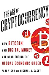 Age of Cryptocurrency: How Bitcoin and Cybermoney are Overturning the Global Economic Order by Paul Vigna (2015-01-13)