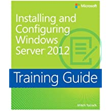 Training Guide: Installing and Configuring Windows Server 2012 by Mitch Tulloch (14-Dec-2012) Paperback