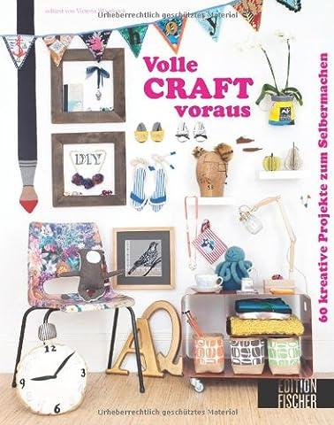 Volle CRAFT voraus!: 60 kreative Projekte zum Selbermachen