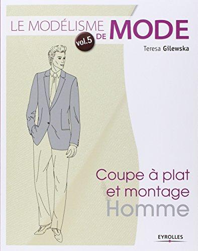 Le modélisme de mode - Volume 5 Coupe à plat et montage : homme par Teresa Gilewska