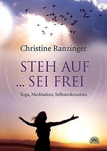 Steh auf ... sei frei: Yoga, Meditation, Selbsterkenntnis