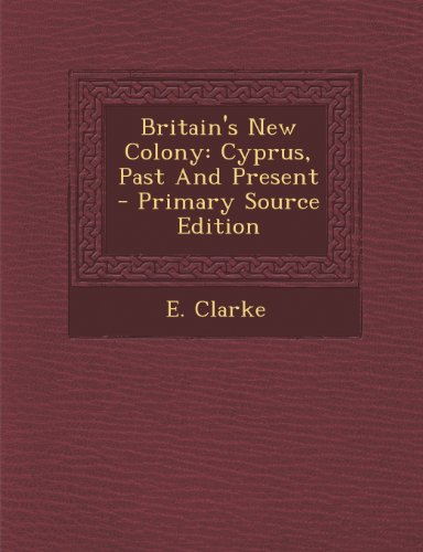 Britain's New Colony: Cyprus, Past and Present - Primary Source Edition