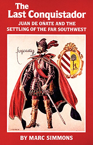 The Last Conquistador: Juan de Onate and the Settling of the Far Southwest (Oklahoma Western Biographies) por Marc Simmons