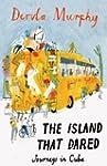 Island that Dared: Journeys in Cuba