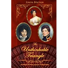The Unthinkable Triangle: ~ A Pride and Prejudice Variation ~ by Joana Starnes (2015-09-24)
