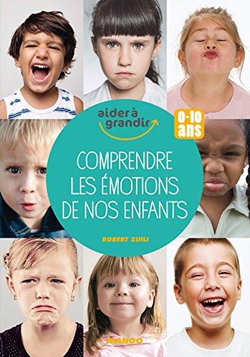 Comprendre les émotions de nos enfants (0-10 ans)
