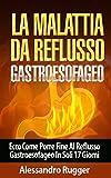 La Malattia da Reflusso Gastroesofageo: Ecco Come Porre Fine Al Reflusso Gastroesofageo In Soli 17 Giorni...