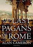 The Last Pagans of Rome - Alan Cameron
