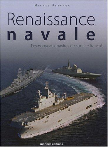 Renaissance navale : Les nouveaux navires de surface français par Michel Perchoc
