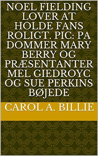 Noel Fielding lover at holde fans roligt. PIC: PA Dommer Mary Berry og præsentanter Mel Giedroyc og Sue Perkins bøjede (Danish Edition)