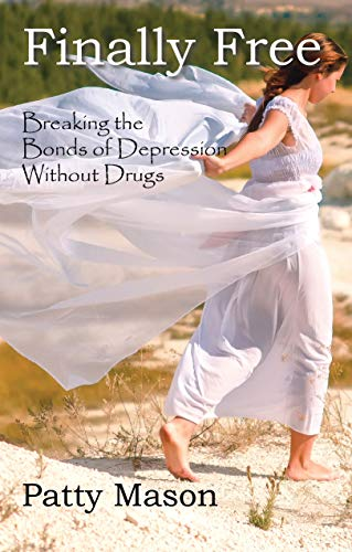 Finally Free: Breaking the Bonds of Depression Without Drugs ...