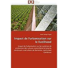 Impact de l'urbanisation sur le livelihood: Impact de l'urbanisation sur les systèmes de production des cultures maraichères le long du continuum nord-ouest Caméroun (Omn.Univ.Europ.)