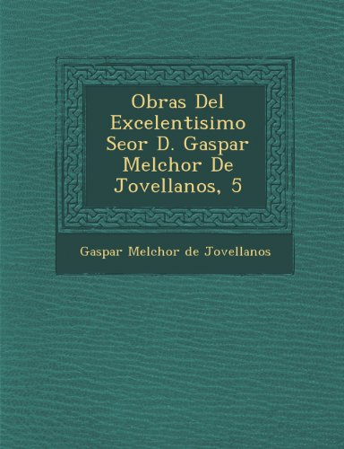 Obras del Excelentisimo Se or D. Gaspar Melchor de Jovellanos, 5